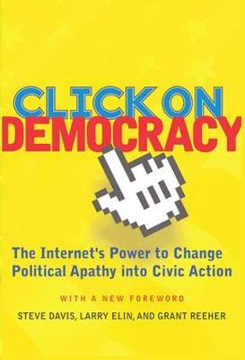 Click On Democracy: The Internet's Power To Change Political Apathy Into Civic Action (Paperback)