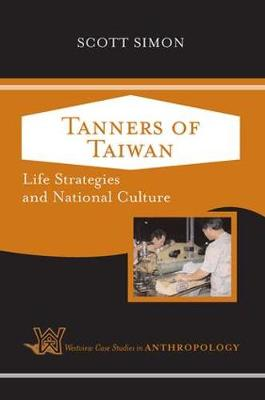 Tanners of Taiwan: Life Strategies and National Culture - Case Studies in Anthropology (Paperback)