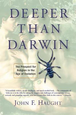 Deeper Than Darwin: The Prospect For Religion In The Age Of Evolution (Paperback)