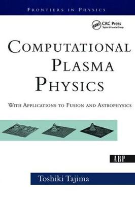 Computational Plasma Physics: With Applications To Fusion And Astrophysics - Frontiers in Physics (Paperback)