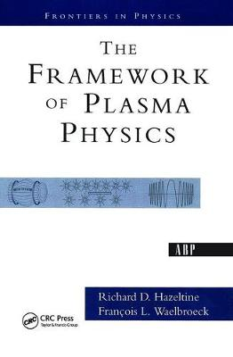 The Framework Of Plasma Physics - Frontiers in Physics (Paperback)
