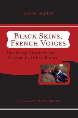 Black Skins, French Voices: Caribbean Ethnicity And Activism In Urban France - Case Studies in Anthropology (Paperback)