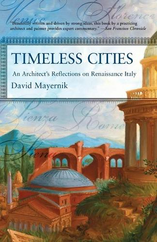 Timeless Cities: An Architect's Reflections on Renaissance Italy (Paperback)