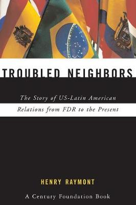 Troubled Neighbors: The Story of US-Latin American Relations from FDR to the Present (Paperback)