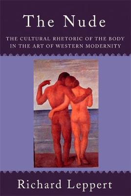 The Nude: The Cultural Rhetoric of the Body in the Art of Western Modernity (Paperback)