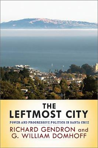 The Leftmost City: Power and Progressive Politics in Santa Cruz (Paperback)