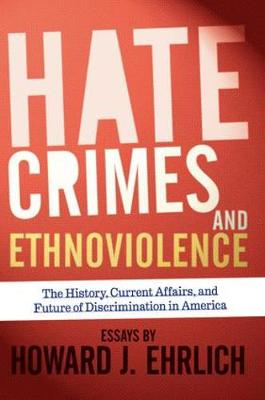 Hate Crimes and Ethnoviolence: The History, Current Affairs, and Future of Discrimination in America (Paperback)