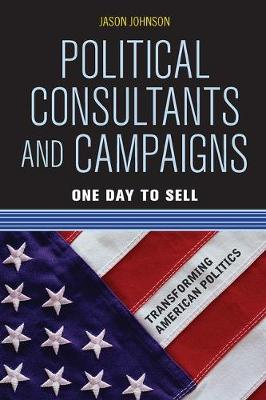 Political Consultants and Campaigns: One Day to Sell (Paperback)
