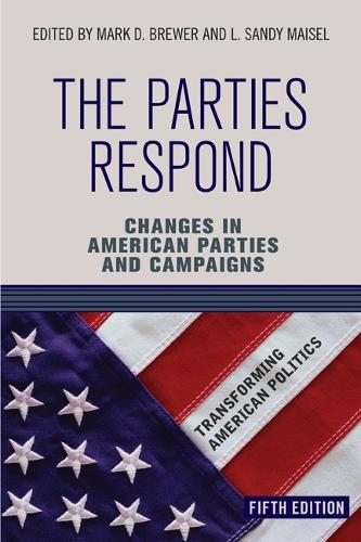 The Parties Respond: Changes in American Parties and Campaigns (Paperback)