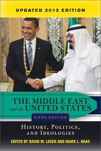 The Middle East and the United States: History, Politics, and Ideologies, UPDATED 2013 EDITION (Paperback)