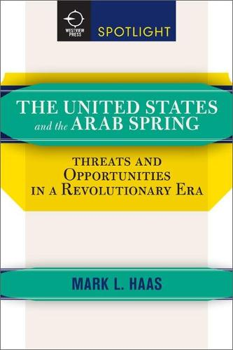 The United States and the Arab Spring: Threats and Opportunities in a Revolutionary Era (Paperback)