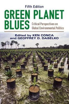 Green Planet Blues: Critical Perspectives on Global Environmental Politics (Paperback)