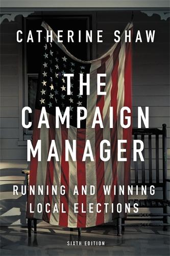 The Campaign Manager: Running and Winning Local Elections (Paperback)