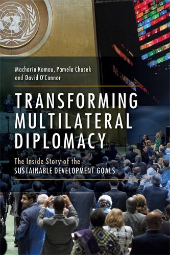 Transforming Multilateral Diplomacy: The Inside Story of the Sustainable Development Goals (Paperback)