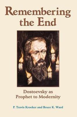 Remembering The End: Dostoevsky As Prophet To Modernity (Paperback)