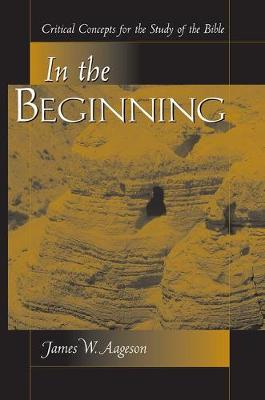 In The Beginning: Critical Concepts For The Study Of The Bible (Paperback)