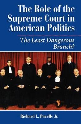 The Role Of The Supreme Court In American Politics: The Least Dangerous Branch? (Paperback)