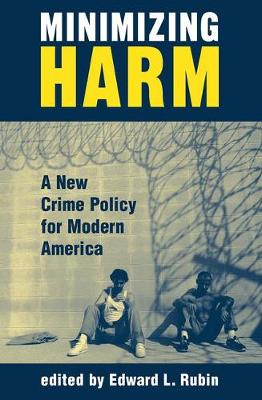 Minimizing Harm: A New Crime Policy For Modern America (Paperback)
