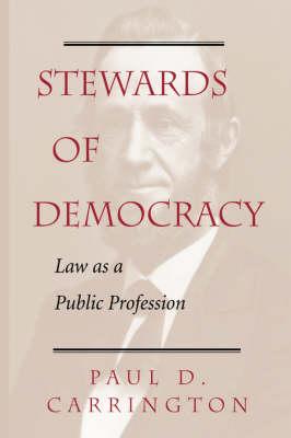 Stewards Of Democracy: Law As Public Profession (Hardback)
