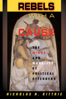 Rebels With A Cause: The Minds And Morality Of Political Offenders (Hardback)