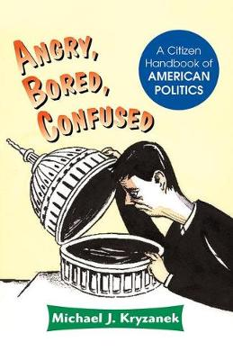 Angry, Bored, Confused: A Citizen Handbook Of American Politics (Paperback)