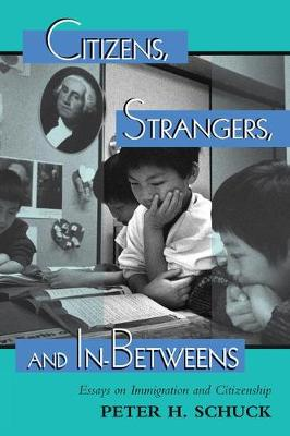 Citizens, Strangers, And In-betweens: Essays On Immigration And Citizenship (Paperback)