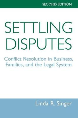 Settling Disputes: Conflict Resolution In Business, Families, And The Legal System (Paperback)