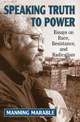 Speaking Truth To Power: Essays On Race, Resistance, And Radicalism (Paperback)