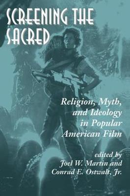 Screening The Sacred: Religion, Myth, And Ideology In Popular American Film (Paperback)