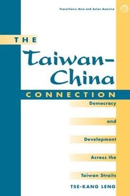 The Taiwan-china Connection: Democracy And Development Across The Taiwan Straits (Paperback)
