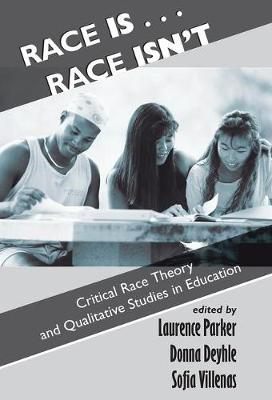 Race Is...Race Isn't: Critical Race Theory And Qualitative Studies In Education (Hardback)
