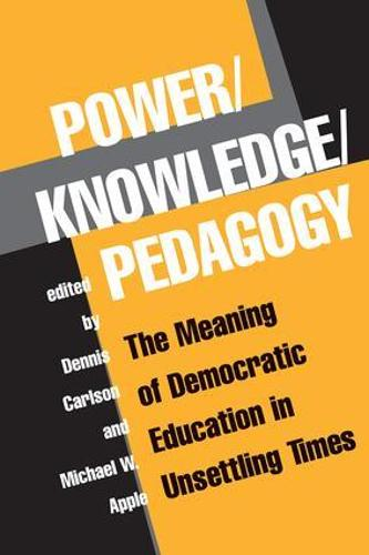 Power/Knowledge/Pedagogy: The Meaning Of Democratic Education In Unsettling Times (Paperback)