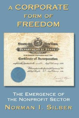 A Corporate Form Of Freedom: The Emergence Of The Modern Nonprofit Sector (Paperback)