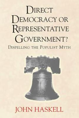 Direct Democracy Or Representative Government? Dispelling The Populist Myth (Paperback)