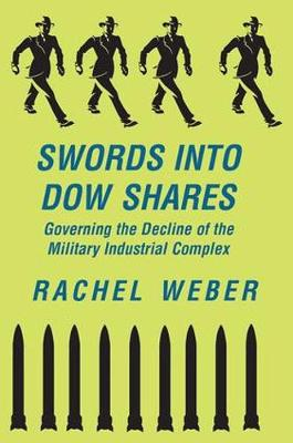 Swords Into Dow Shares: Governing The Decline Of The Military- Industrial Complex (Paperback)