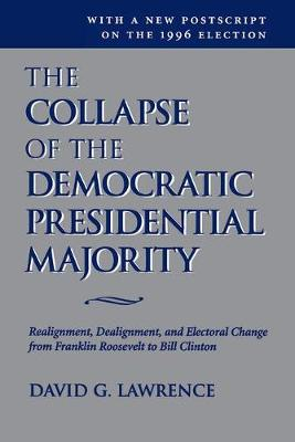 The Collapse Of The Democratic Presidential Majority: Realignment, Dealignment, And Electoral Change From Franklin Roosevelt To Bill Clinton (Paperback)