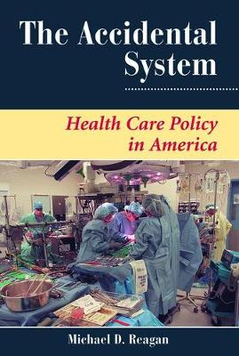The Accidental System: Health Care Policy In America (Paperback)