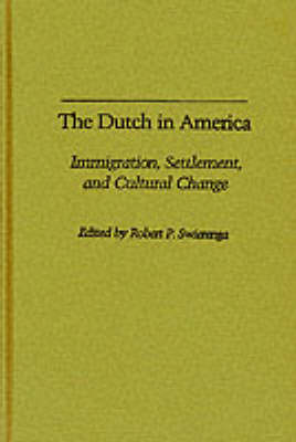 The Dutch in America: Immigration, Settlement and Cultural Change (Hardback)