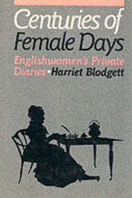 Centuries of Female Days: Englishwomen's Private Diaries (Hardback)