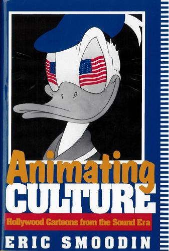 Animating Culture: Hollywood Cartoons from the Sound Era - Communications, Media, and Culture Series (Paperback)