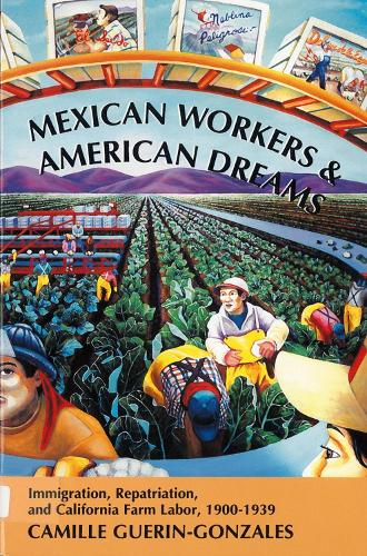 Mexican Workers and American Dreams: Immigration, Repatriation, and California Farm Labor, 1900-1939 - Class & Culture (Paperback)
