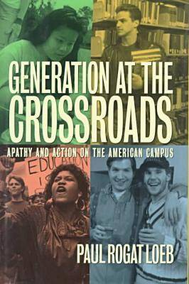 Generation at the Crossroads: Apathy and Action on the American Campus (Hardback)
