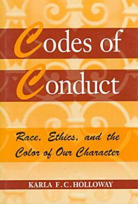 Codes of Conduct: Race, Ethics, and the Color of Our Character (Hardback)