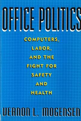 Office Politics: Computers, Labor, and the Fight for Safety and Health (Paperback)