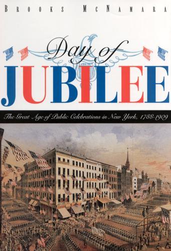 Day of Jubilee: Great Age of Public Celebrations in New York, 1788-1909 (Hardback)