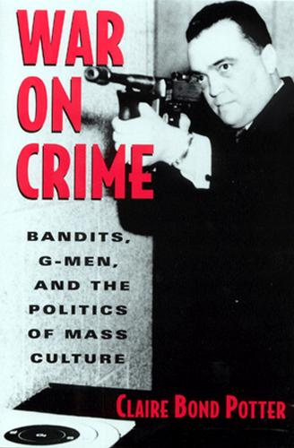 War on Crime: Gangsters, G Men and the Politics of Mass Culture (Paperback)
