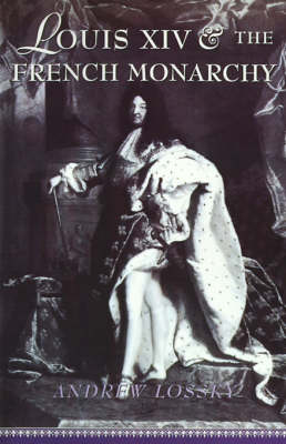 Louis XIV and the French Monarchy (Paperback)