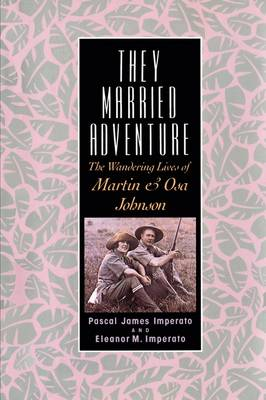 They Married Adventure: The Wandering Lives of Martin and Osa Johnson (Hardback)