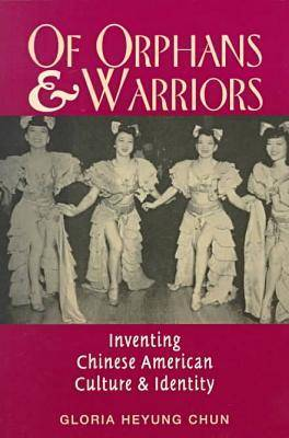 Of Orphans and Warriors: Inventing Chinese-American Culture and Identity (Paperback)