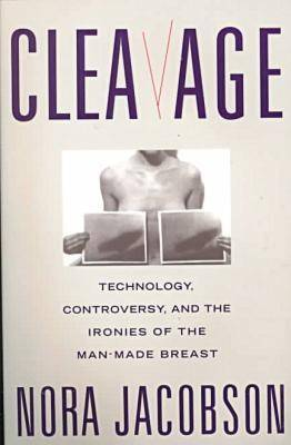 Cleavage: Technology, Controversy and the Ironies of the Man-made Breast (Paperback)